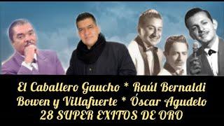 SUPER MIX * EL CABALLERO GAUCHO * RAÚL BERNALDI * BOWEN Y VILLAFUERTE * OSCAR AGUDELO * 28 ÉXITOS