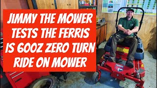 Ferris IS 600Z Zero turn ride on / riding Mower demonstration and review by Jimmy the Mower