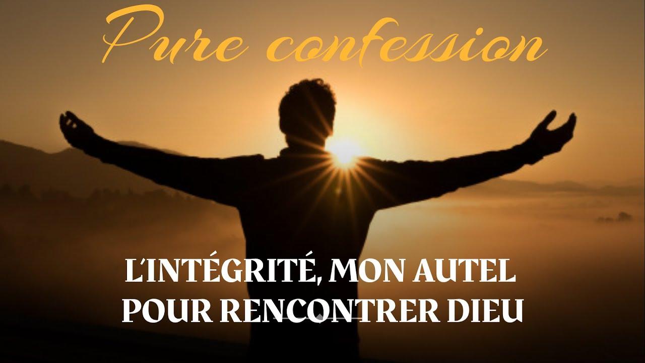 L'INTÉGRITÉ, MON AUTEL POUR RENCONTRER DIEU