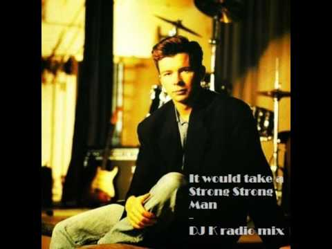 Rick Astley - It Would Take a Strong Strong Man (DJ K radio mix) [HQ audio remastered]