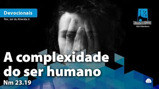A Complexidade do Ser Humano | Nm 23.19
