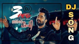 3 Peg - Sharry Mann || DJ JAGATRAJ || Hard Mix || Latest Punjabi Song 2018.