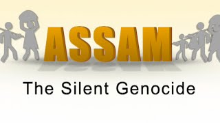 ASSAM - THE SILENT GENOCIDE