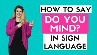 Video How to Say Do You Mind? in Sign Language download MP3, 3GP, MP4, WEBM, AVI, FLV Mei 2018