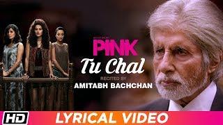 Tu Chal | PINK | Lyrical | Amitabh Bachchan | Shoojit Sircar | Taapsee Pannu | Latest Song