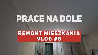 Remont mieszkania #6 - Prace na dole