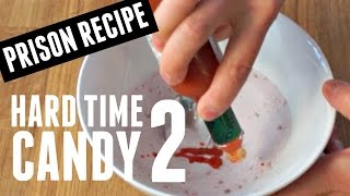 Hard Time Candy part 2 - Prison Recipe - You Made What?!
