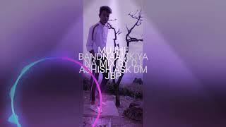 MUJHE BANDNAAMKIYA NA MIX BY DJ ASHISH ASK DM JBP