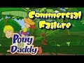 Commercial Failure - Pony Up Daddy