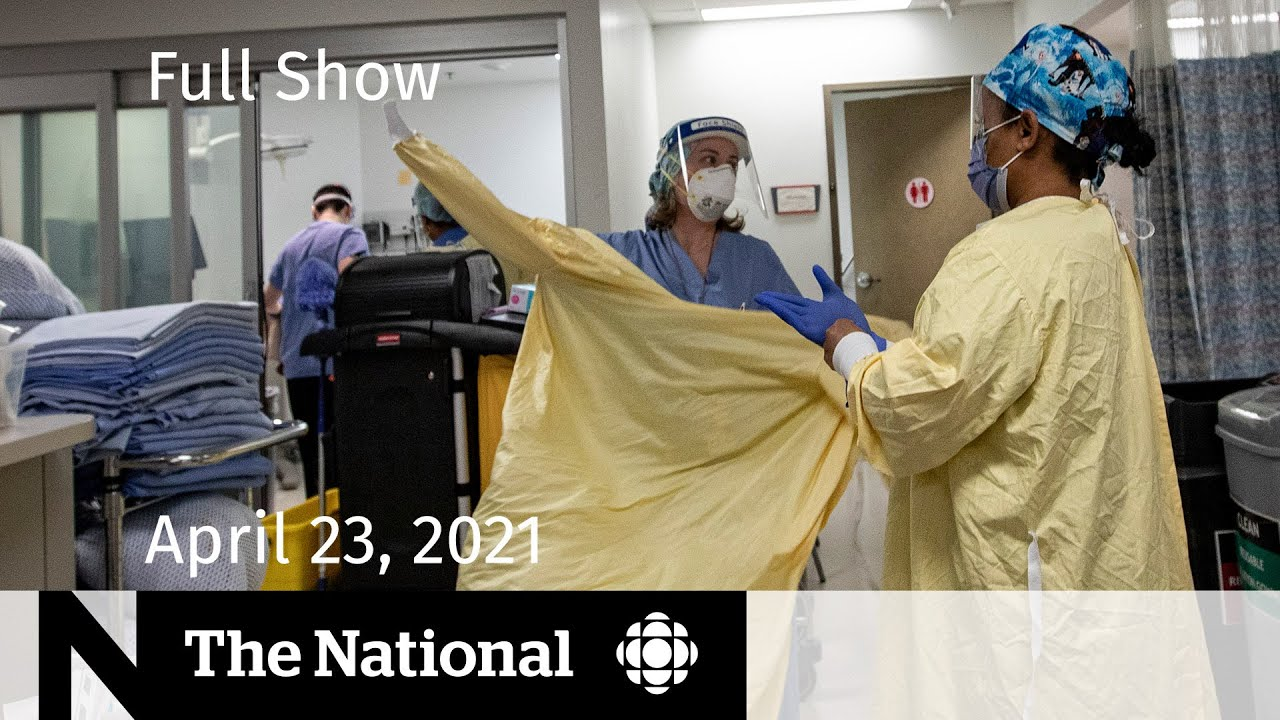 CBC News: The National | Strained hospitals brace for more COVID-19 patients | April 23, 2021