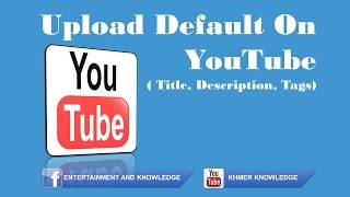 How To Set Default Text ( Title, Description, Tags) for Every  New YouTube video