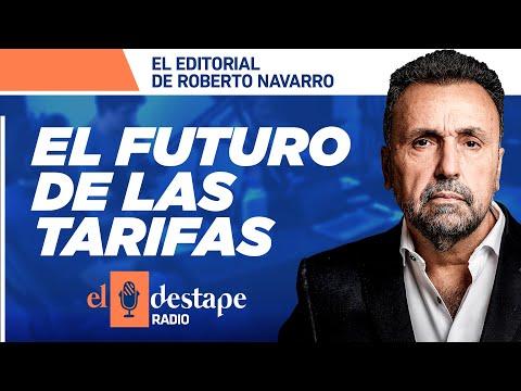 El futuro de las tarifas | Editorial de Roberto Navarro
