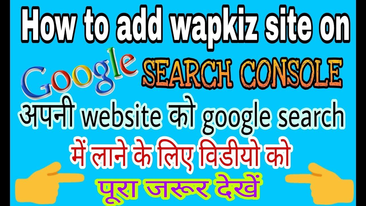 how to add wapkiz site on google search console,apni website