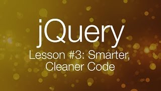 jQuery Tutorial #3 - Writing Smarter, Better Code - jQuery Tutorial for Beginners