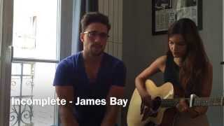 Incomplete - James Bay (Acoustic cover by Olivier Dion and Gabriella)