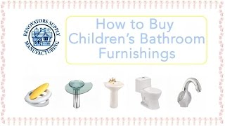 Childrens Bathroom Furnishings | How To Buy | Renovator's Supply