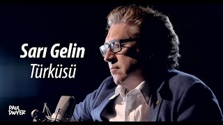Sarı Gelin Türküsü - Paul Dwyer Yorumuyla Türkü Dinle