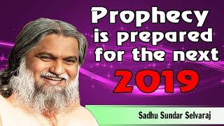 Sundar Selvaraj Sadhu September 18, 2018   Prophecy is prepared for the next 2019
