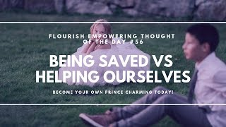 Being Saved vs Helping Ourselves - Flourish Empowering Thought of the Day