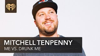 Does Mitchell Tenpenny Do It Drunk or Sober? | Me Vs. Drunk Me