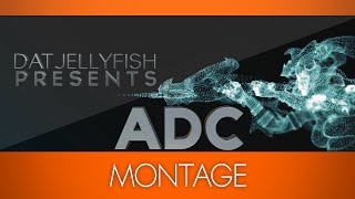 LoL ADC Montage - DatJellyFish