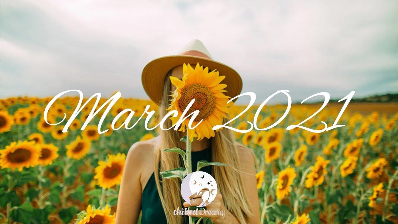 Best Indie/Pop/Folk Compilation - March 2021 #Chilleddreamy