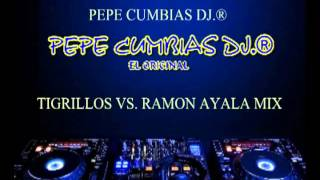 PEPE CUMBIAS DJ.® - TIGRILLOS VS. RAMON AYALA MIX