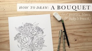 How to Draw: A Bouquet (Using Peonies, Baby