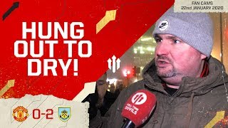 """THEY'LL NEVER TAKE F***ING NOTICE!"" Man Utd 0-2 Burnley 