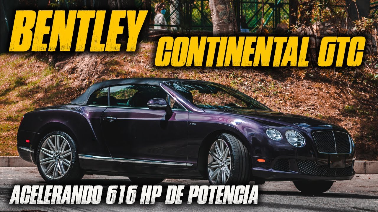 BENTLEY CONTINENTAL GTC | ACELERANDO 616HP DE POTENCIA