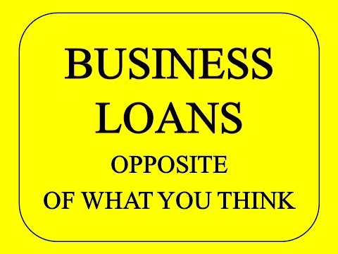 Business Loan - The Opposite of What You Expect