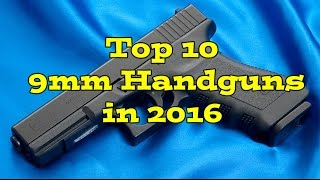 Top Ten 9mm Pistols of 2016: The Best Firearms of The World (Video)
