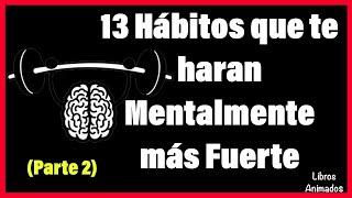 13 Hábitos que te Haran Mentalmente Más Fuerte (2da Parte) - Resumen Animado - LibrosAnimados