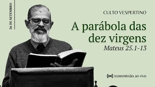 CULTO VESPERTINO: A Parábola das Dez Virgens | IPBNL | 26.09.2021 pt.2