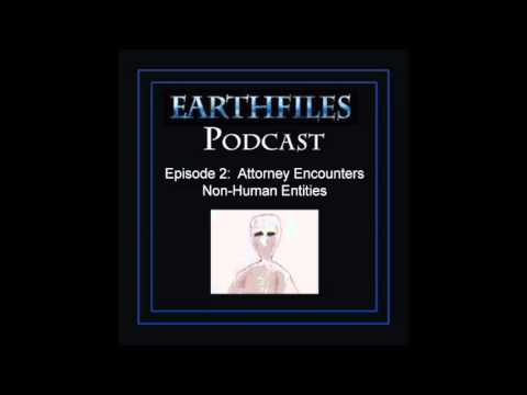 Earthfiles Podcast #2: Attorney Encounters Non-Human Entities