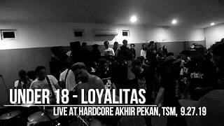 UNDER 18 - LOYALITAS (Live at Hardcore Akhir Pekan, Tasikmalaya, 9.27.19