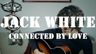 Jack White - Connected By Love (Cover) by Vic Richardson