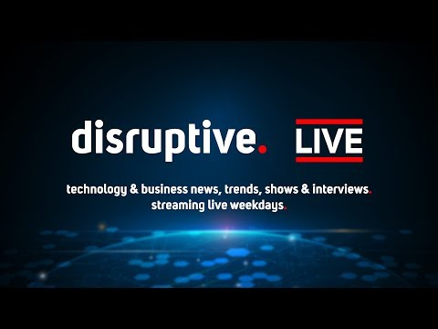 #DisruptiveLIVE Tech News and Business Trends - 11th May 2018