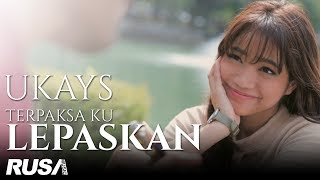 Download lagu Ukays - Terpaksa Ku Lepaskan [Official Music Video]