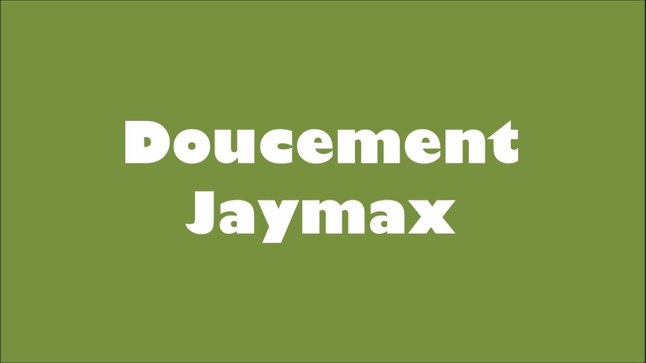 doucement de jaymax