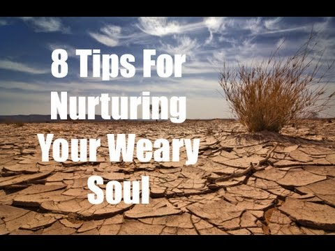 8 Ways To Nurture Your Weary Soul