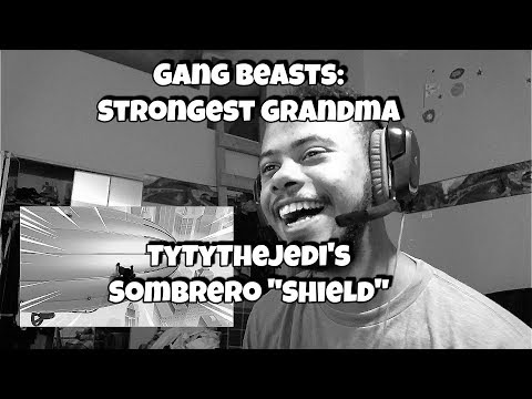 GANG BEASTS REACTION : STRONGEST GRANDMA & TYTYTHEJEDIS SOMBRERO SHIELD