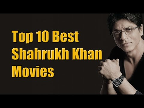 Top 10 Best Shahrukh Khan Movies List -Shahrukh Khan Best Movies