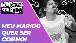 Fetiches - MEU MARIDO QUER SER CORNO!