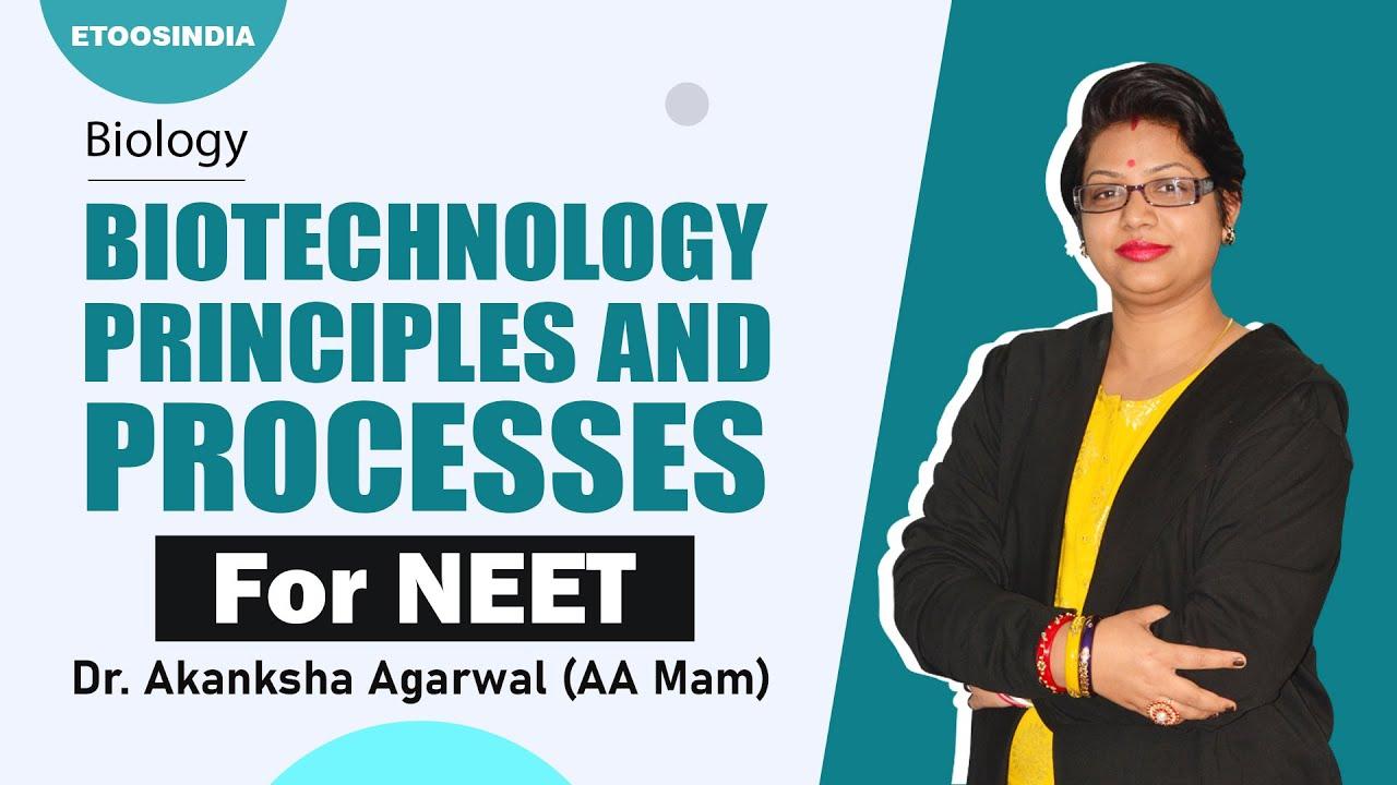 Biotechnology Principles and Processes   NEET 2021   NEET Biology by AA Mam   Etoosindia