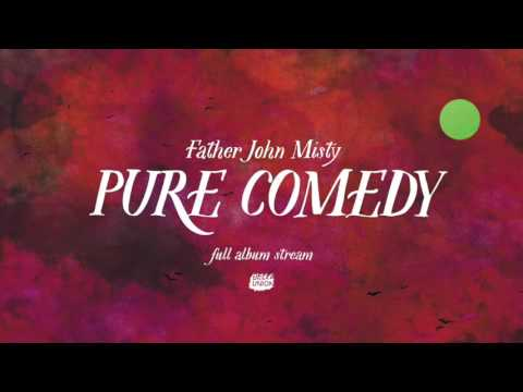 Father John Misty - Pure Comedy [Full Album]