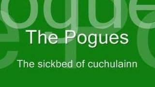 The sickbed of Cuchulainn - The Pogues