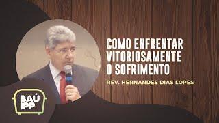 Como Enfrentar Vitoriosamente o Sofrimento | Baú IPP | Rev. Hernandes Dias Lopes | IPP TV