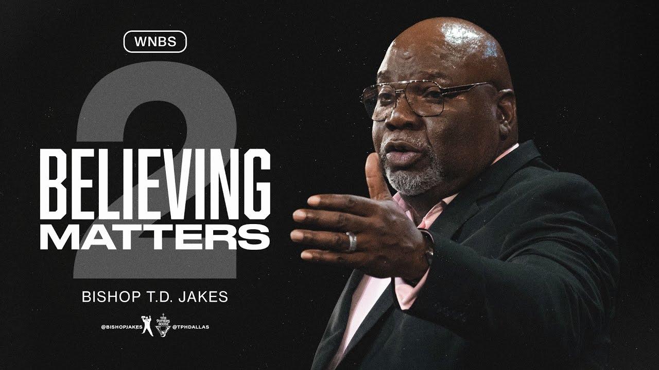 Download Believing Matters II - Bishop T.D. Jakes