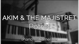 Akim & The Majistret - Potret (Piano Instrumental Cover)